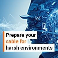 Prepare your cable for harsh industrial environments